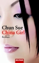 Cover: Chun Sue. China Girl - Roman. Goldmann Verlag, München, 2009.