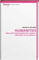Cover: Marcus Beiner. Humanities - Was Geisteswissenschaft macht. Und was sie ausmacht. Berlin University Press, Berlin, 2009.