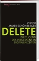 Cover: Viktor Mayer-Schönberger. Delete - Die Tugend des Vergessens in digitalen Zeiten. Berlin University Press, Berlin, 2010.