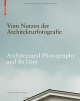Cover: Angelika Fitz (Hg.) / Gabriele Lenz (Hg.). Vom Nutzen der Architekturfotografie - On the Uses of Architectural Photography. Birkhäuser Verlag, Basel, 2015.
