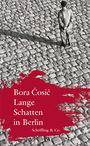 Bora Cosic: Lange Schatten in Berlin
