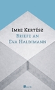 Cover: Kertesz, Imre: Briefe an Eva Haldimann