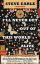 Cover: Steve Earle. I'll Never get Out of This World Alive - Roman. Karl Blessing Verlag, 2011.