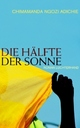 Cover: Chimamanda Ngozi Adichie: Die Hälfte der Sonne. Roman