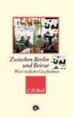Cover: Joachim Sartorius (Hg.). Zwischen Berlin und Beirut - West-östliche Geschichten. C. H. Beck Verlag, München, 2007.